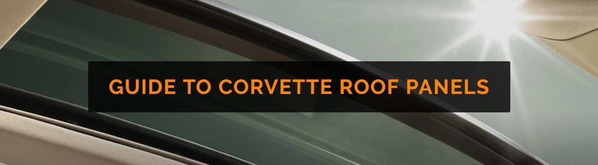 Guide To Corvette Roof Panels